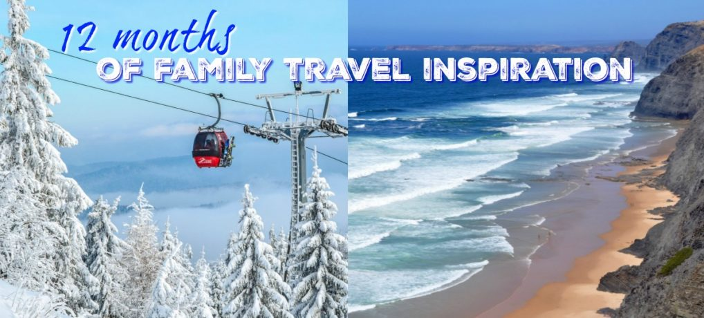 12 months of family travel inspiration – UK & abroad