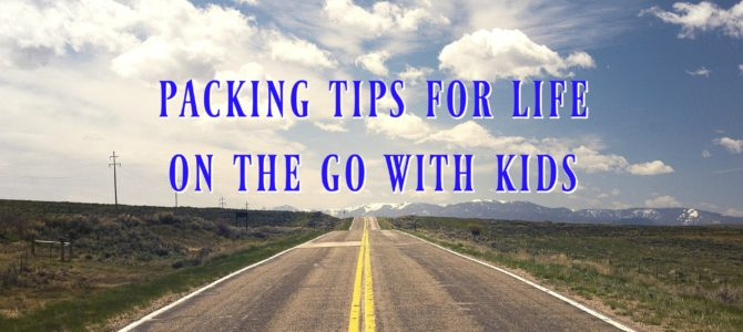 Packing tips for life on the go with kids