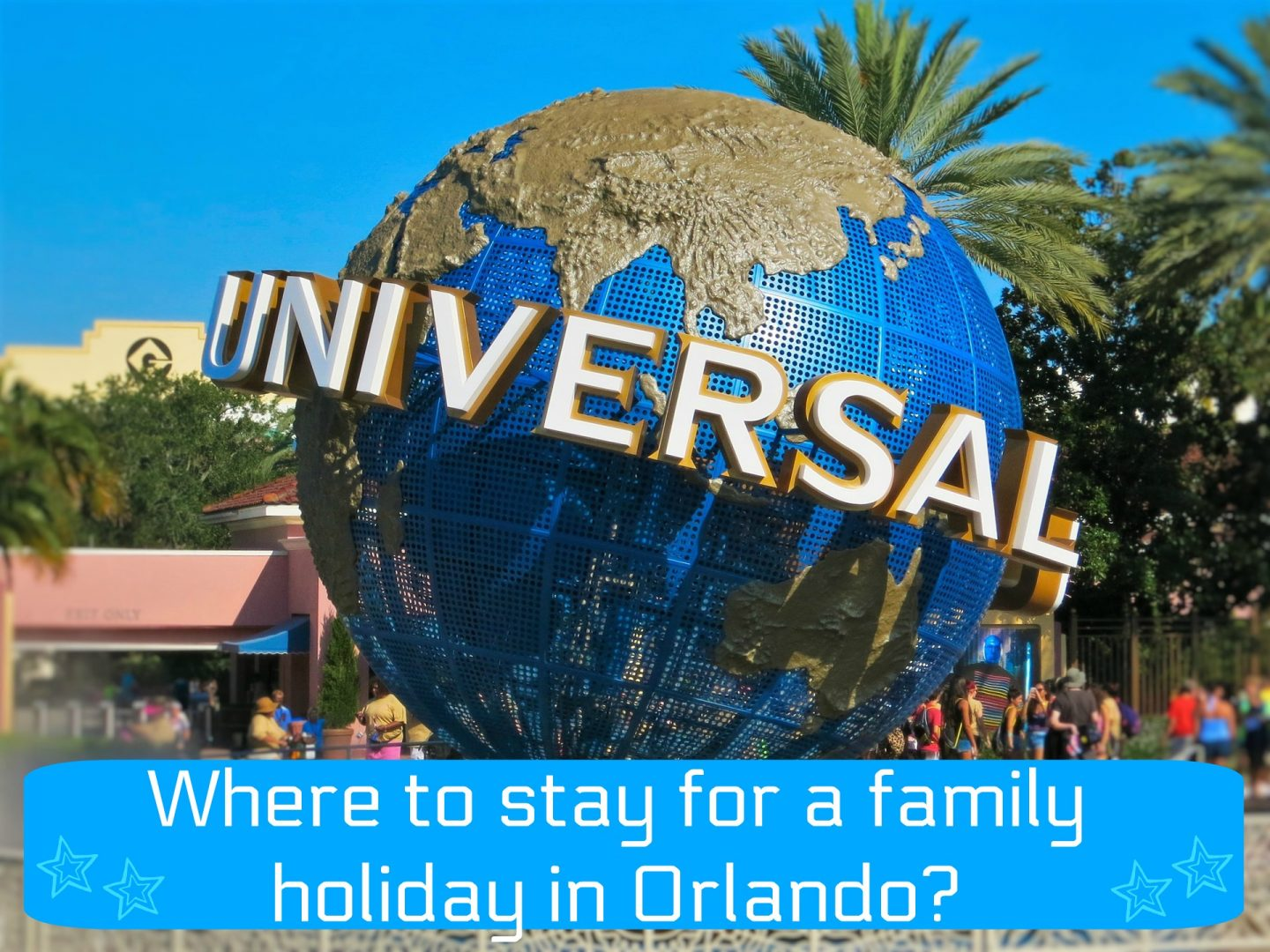 Tips for planning a family holiday to Orlando - where to stay for a family holiday in Orlando?